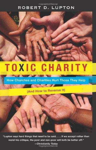 Toxic Charity: How Churches and Charities Hurt Those They Help (And How to Reverse It) by Bob Lupton