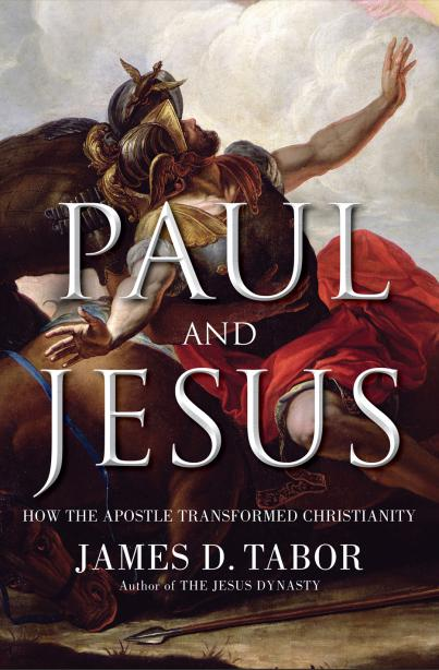 Paul and Jesus: How the Apostle Transformed Christianity by James Tabor