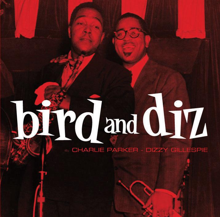 9. Bird and Diz - Charlie Parker and Dizzy Gillespie