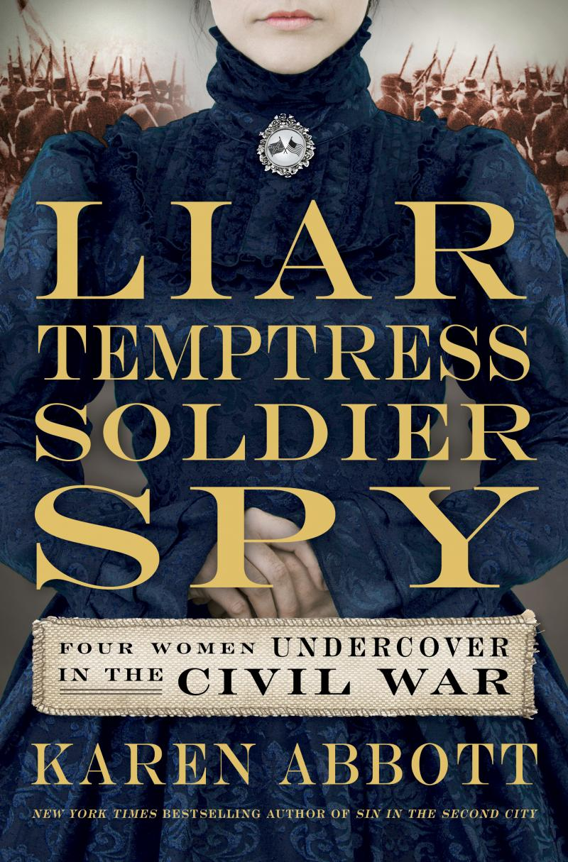The cover of Karen Abbott's new book Liar, Temptress, Soldier, Spy.