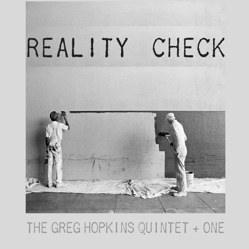 Greg Hopkins Quintet + One's Reality Check