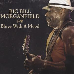 9.  Blues With A Mood by Big Bill Morganfield