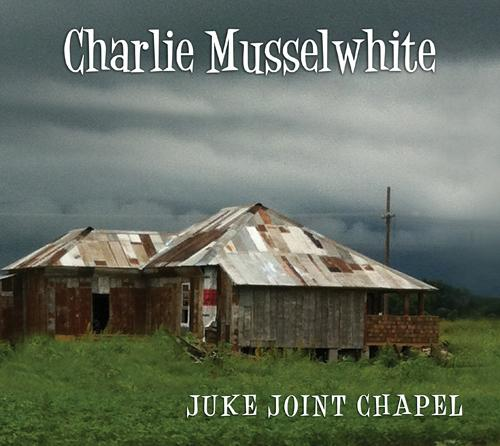 "Charlie Musselwhite's ""Juke Joint Chapel"""