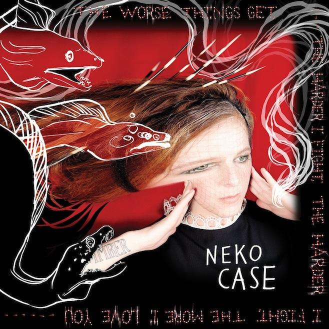 "2. Neko Case's ""The Worse Things Get, The Harder I Fight. The Harder I Fight, The More I Love You"""