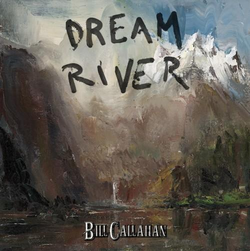 "1. Bill Callahan's ""Dream River"""