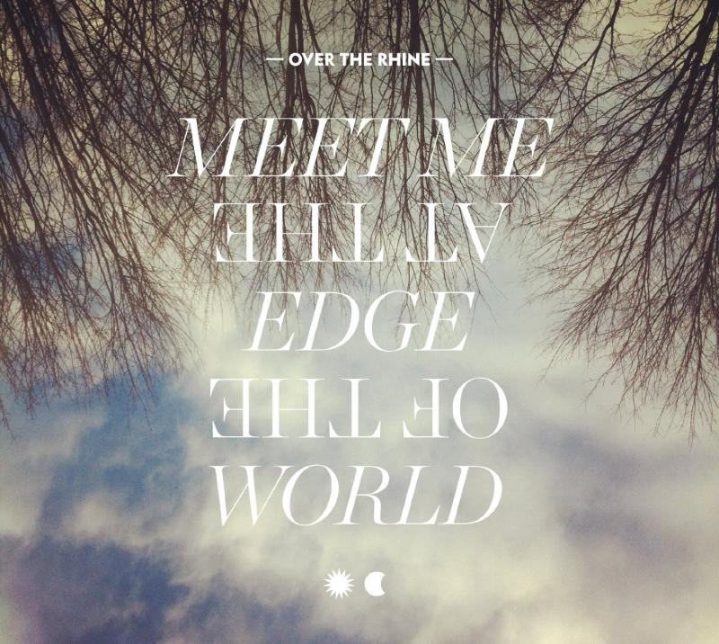 "9. Over The Rhine's ""Meet Me at the Edge of the World"""