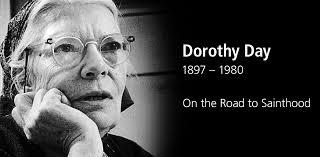 "Dorothy Day, who has been called ""a saint for the Occupy era, believed in saints, but did not want to be called one."