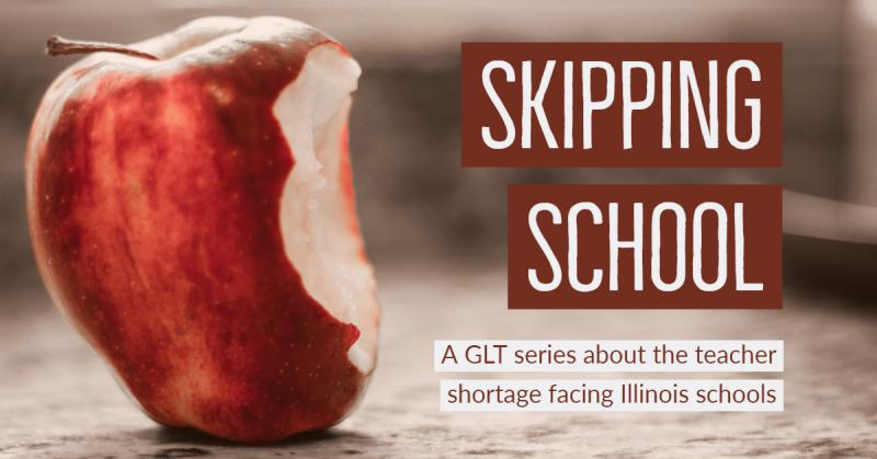 GLT's Skipping School - series about the teacher shortage facing Illinois schools.