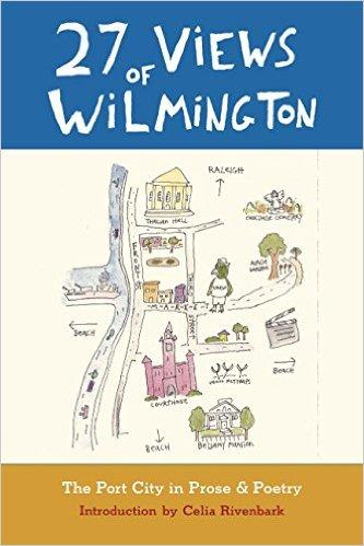 27 Views of Wilmington:  The Port City in Prose and Poetry is published by Eno in Hillsborough, NC.