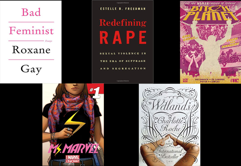 "Left to Right: ""Bad Feminist"" by Roxane Gay, ""Redefining Rape"" by Estelle B. Freedman, ""Bitch Planet"" Issue One by Kelly Sue DeConnick, ""Miss Marvel"" Issue One by G. Willow Wilson, ""Wetlands"" by Charlotte Roche"