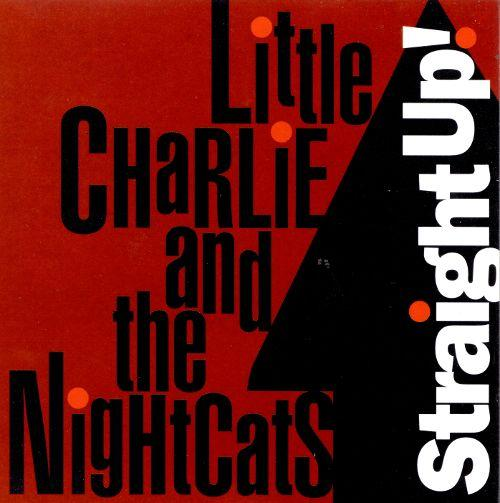 Straight Up! / Little Charlie & The Nightcats