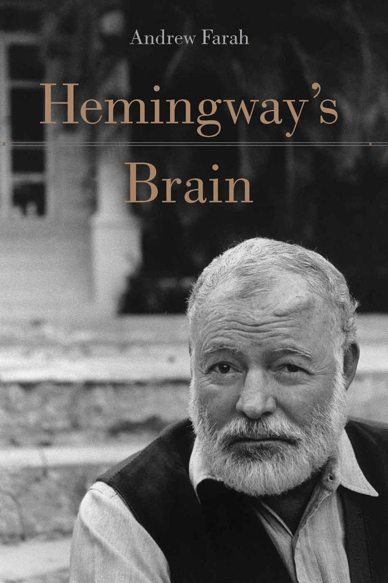 Hemingway's Brain, by Andrew Farah, published by University of South Carolina