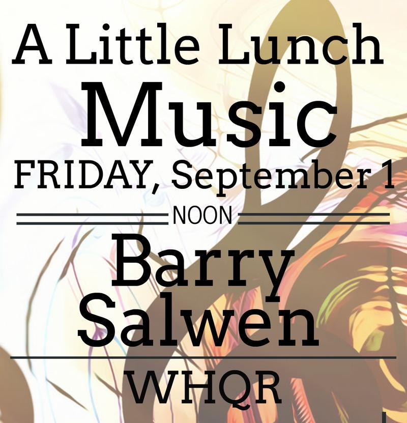 """A Little Lunch Music"" with Barry Salwen, Friday, September 1 at Noon at WHQR"