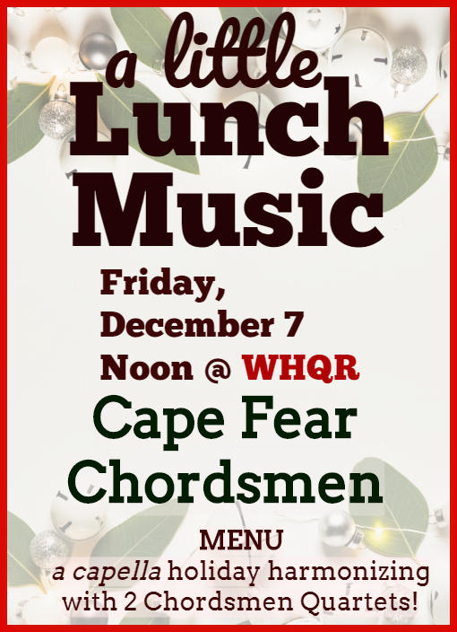 Two Quartets from Cape Fear Chordsmen join us Friday, December 7 at Noon