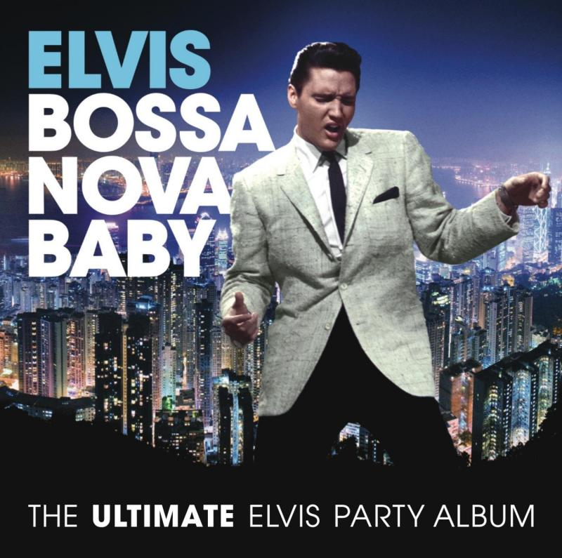 "Elvis Presley - ""Bossa Nova Baby: The Ultimate Elvis Party Album"""