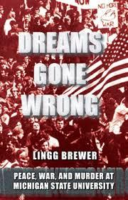 Lingg Brewer graduated from MSU in 1968 and witnessed much of the drama that unfolded in East Lansing during that time.