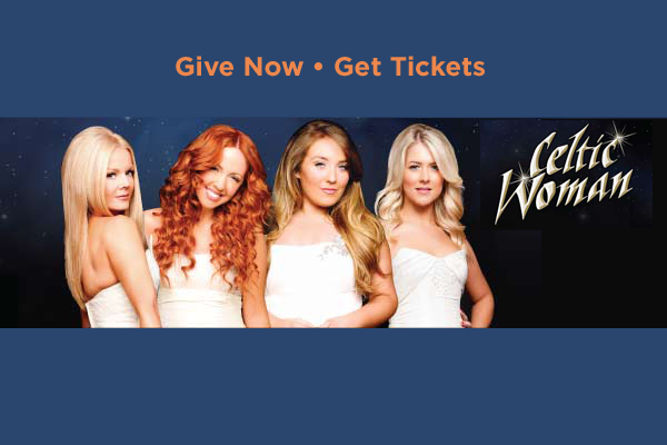Give Now - Get Tickets. Celtic Woman