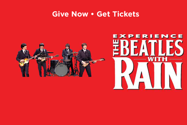 Give Now - Get Tickets. Experience the Beatles with RAIN