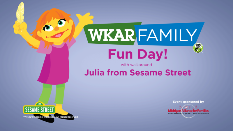 WKAR Family Fun Day with walkaround Julia from Sesame Street!