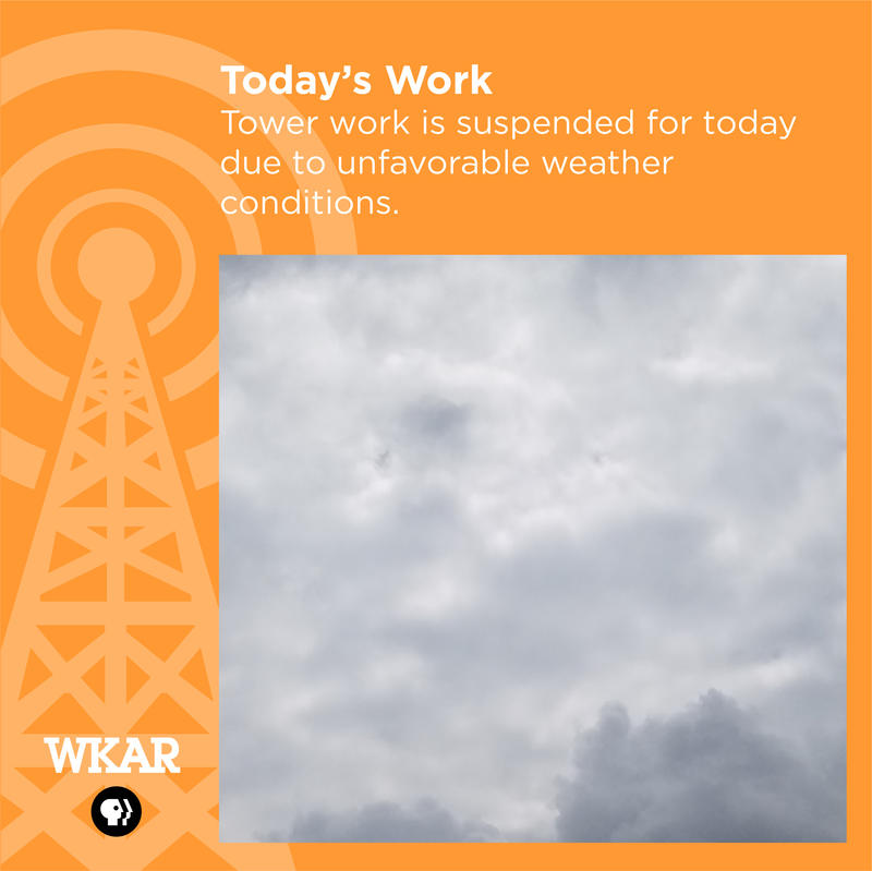 Tower work has been suspended for today due to unfavorable weather conditions