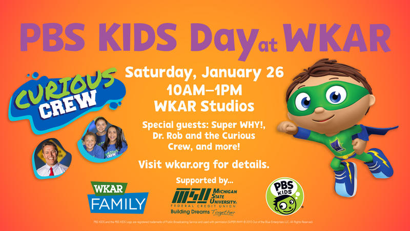 Saturday, January 26; 10AM-1PM; WKAR Studios; Special Guests: Super Why!, Dr. Rob, and the Curious Ccrew and more!