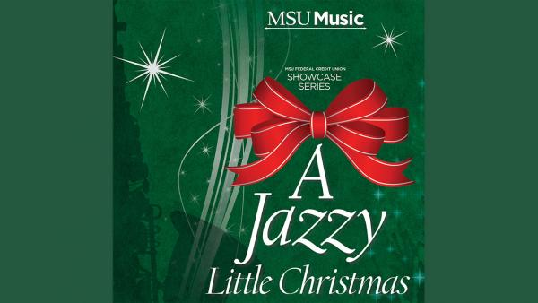 MSU Music A Jazzy Little Christmas