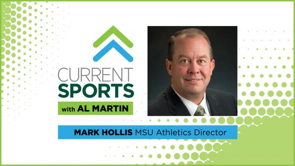 Current Sports with Al Martin - Mark Hollis MSU Athletics Director