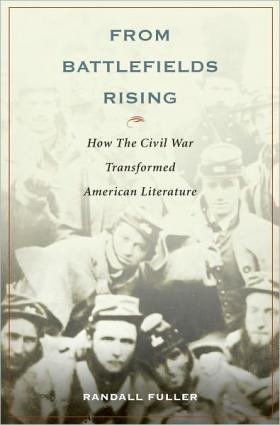 Fuller's Latest Book - From Battlefields Rising: How The Civil War Transformed American Literature
