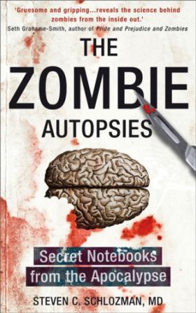 The Zombie Autopsies: Secret Notebooks from the Apocalypse, by Dr. Steven Schlozman.