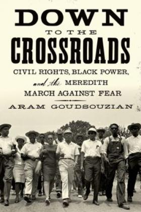 Goudsouzian's most recent book, Down to the Crossroads: Civil Rights, Black Power, and the Meredith March Against Fear