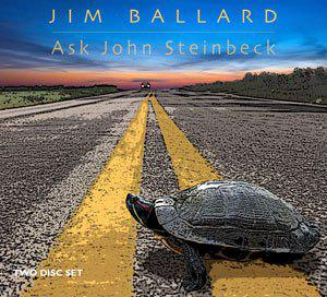 Jim Ballard released the double album, Ask John Steinbeck