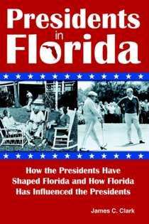 In a new book, University of Florida professor James C. Clark details Florida's unique role in both delighting and vexing presidents in American history.