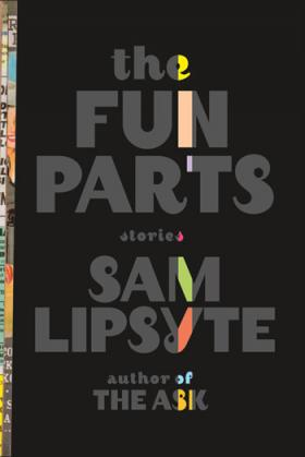 The Fun Parts by Sam Lipsyte.