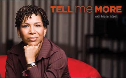 "NPR ""Tell Me More"" Host Michel Martin;"