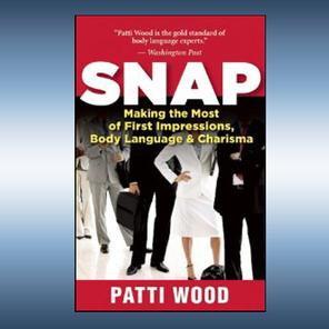 SNAP:  Making the Most of First Impressions, Body Language & Charisma