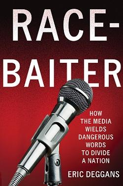RACE-BAITER How the Media Wields Dangerous Words to Divide a Nation