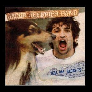 Jacob Jeffries Band - Tell Me Secrets