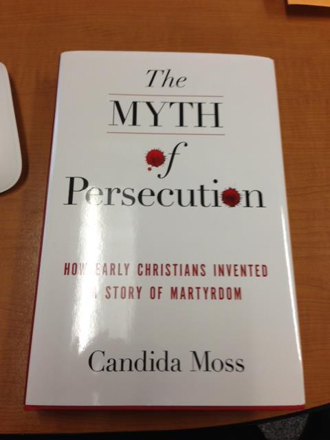 The Myth of Persecution: How Early Christians Invented a Story of Martyrdom.