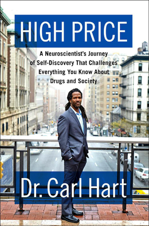HIGH PRICE:  A Neuroscientist's Journey of Self-Discovery That Challenges Everything You Know About Drugs and Society.