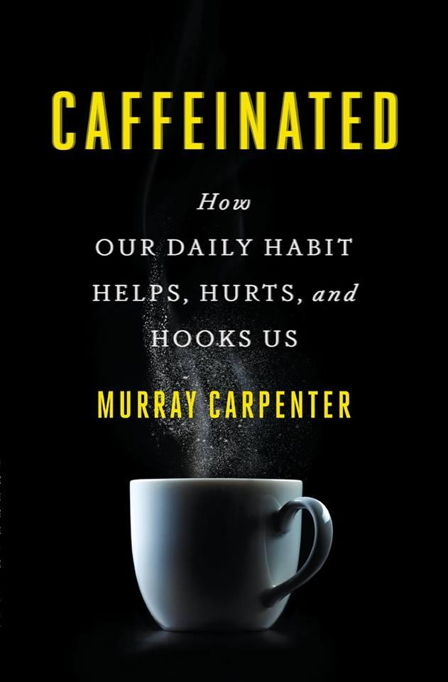 Caffeinated: How Our Daily Habit Helps, Hurts And Hooks Us