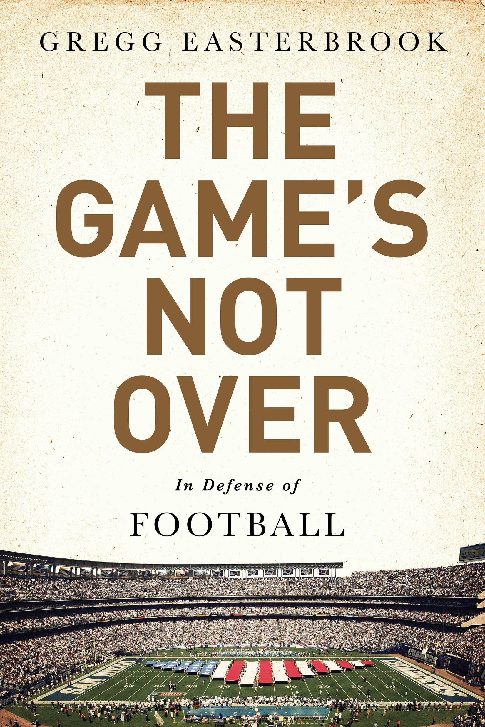 """Journalist Gregg Easterbrook Says """"The Game's Not Over: In Defense of  Football"""""""
