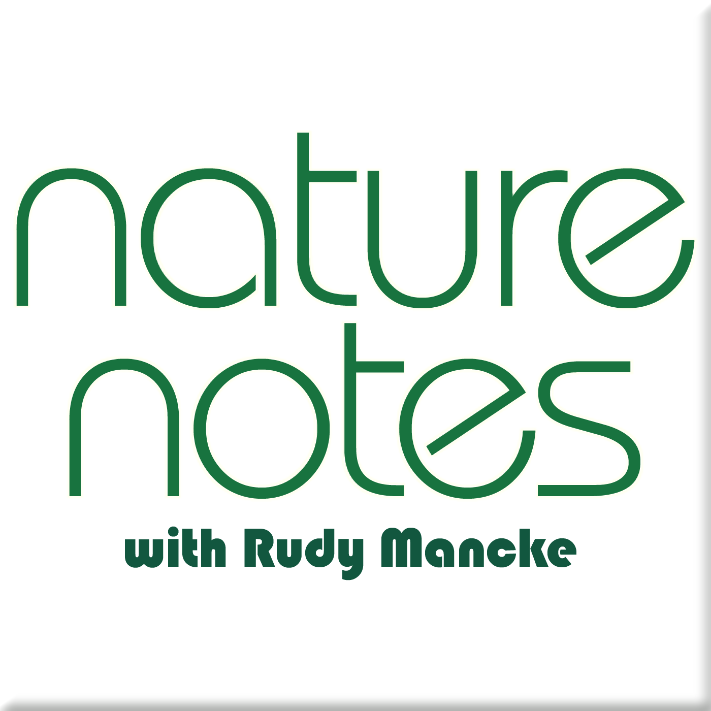 NatureNotes with Rudy Mancke
