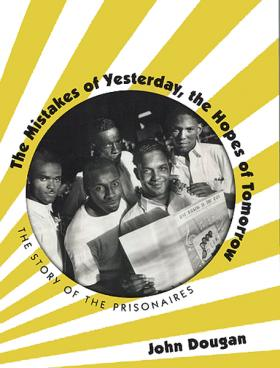 John Dougan's new book, The Mistakes of Yesterday, the Hopes of Tomorrow, The Story of the Prisonaires