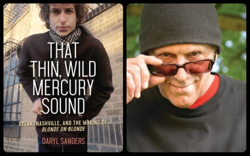 That Thin Wild Mercury Sound is a new book documenting the making of Blonde On Blonde in Nashville by veteran Music City writer Daryl Sanders.