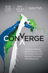 """Converge""  by Razorfish CEO Bob Lord and CTO Ray Velez"