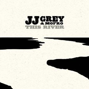 JJ Grey and Mofro this river Album Art