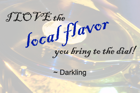"""I LOVE the local flavor you bring to the dial!"" Quote from Darkling"