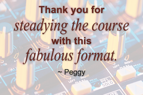"""Thank you for steadying the course with this fabulous format."" Quote from Peggy"