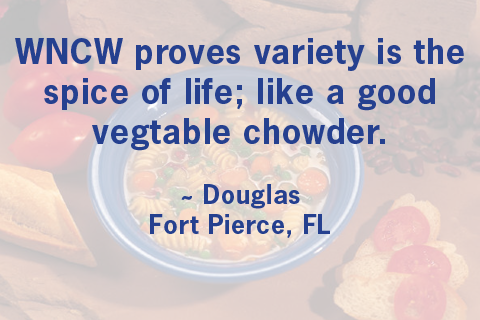 """wncw proves variety is the spice of life. Like a good vegetable chowder"""