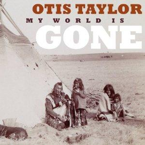 Otis Taylor my world is gone  album art